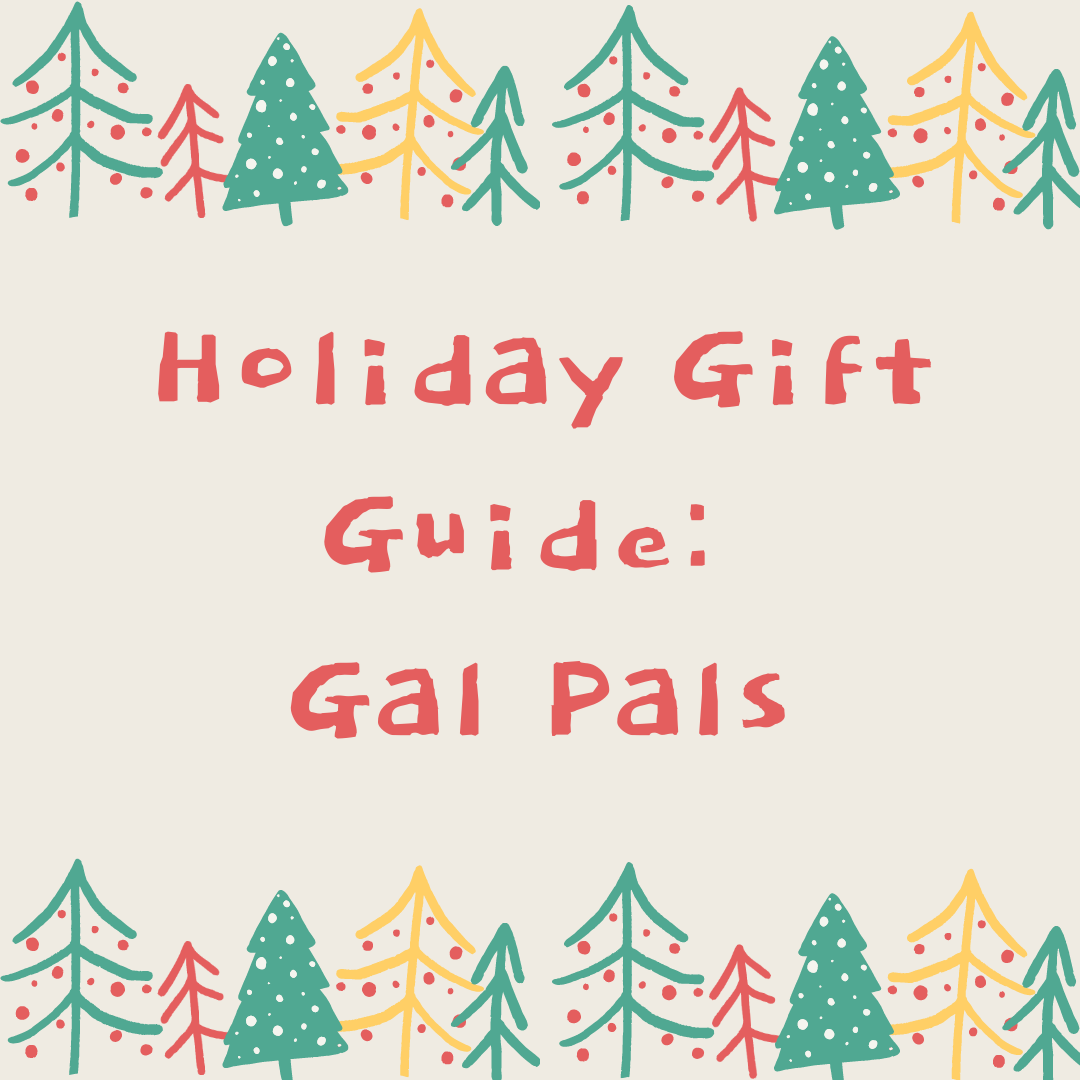 Holiday Gift Guide – Gal Pals